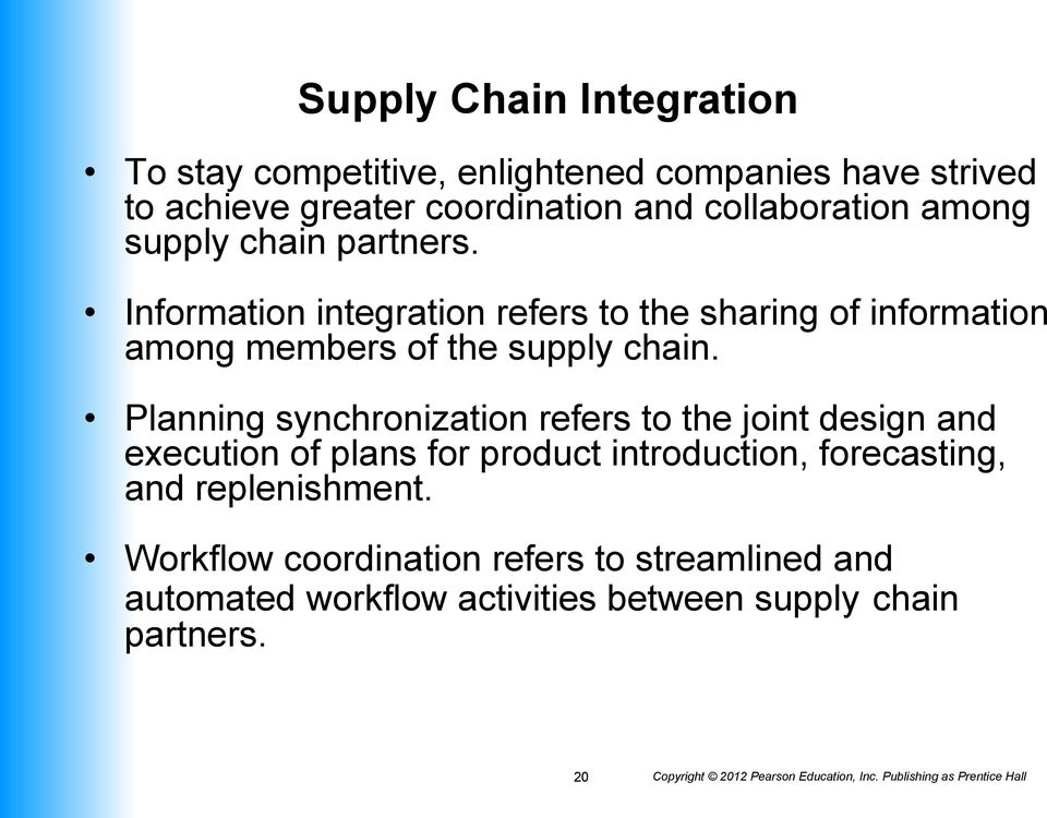 Information integration refers to the sharing of information among members of the supply chain.