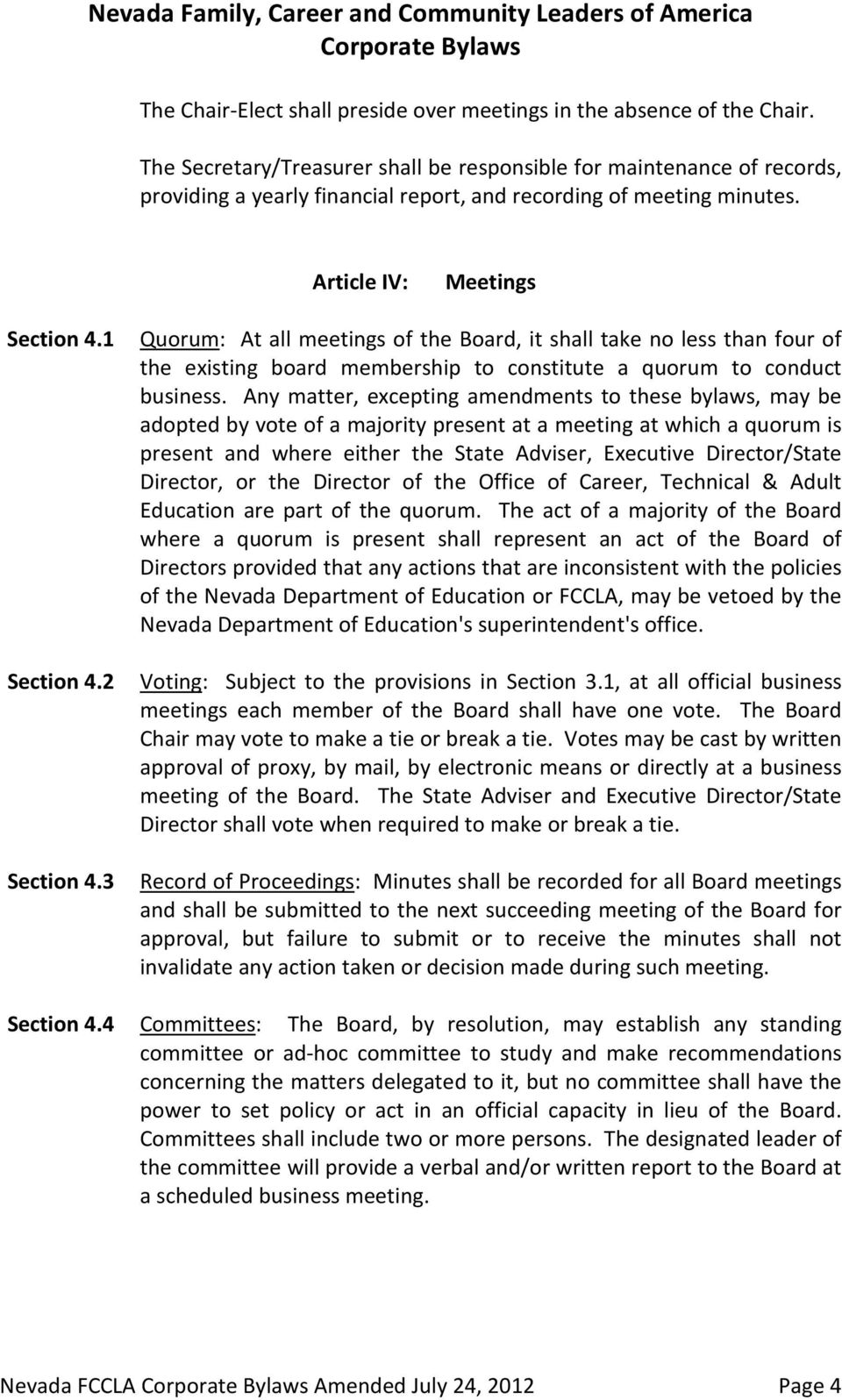 1 Quorum: At all meetings of the Board, it shall take no less than four of the existing board membership to constitute a quorum to conduct business.