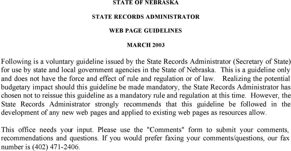 Realizing the potential budgetary impact should this guideline be made mandatory, the State Records Administrator has chosen not to reissue this guideline as a mandatory rule and regulation at this