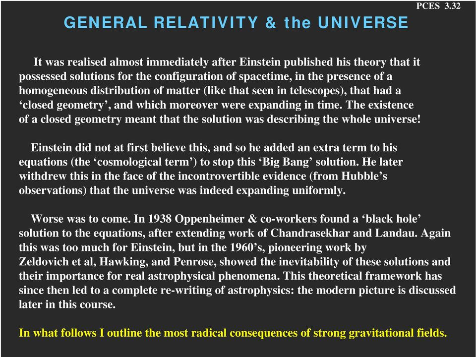 that seen in telescopes), that had a closed geometry, and which moreover were expanding in time. The existence of a closed geometry meant that the solution was describing the whole universe!