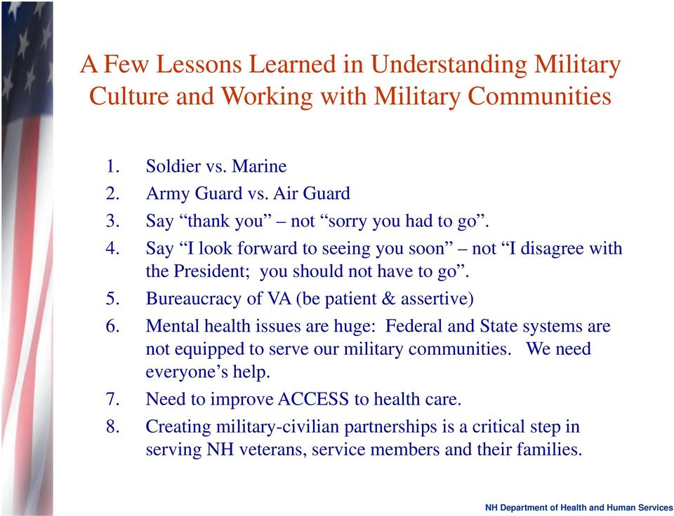 Bureaucracy of VA (be patient & assertive) 6. Mental health issues are huge: Federal and State systems are not equipped to serve our military communities.