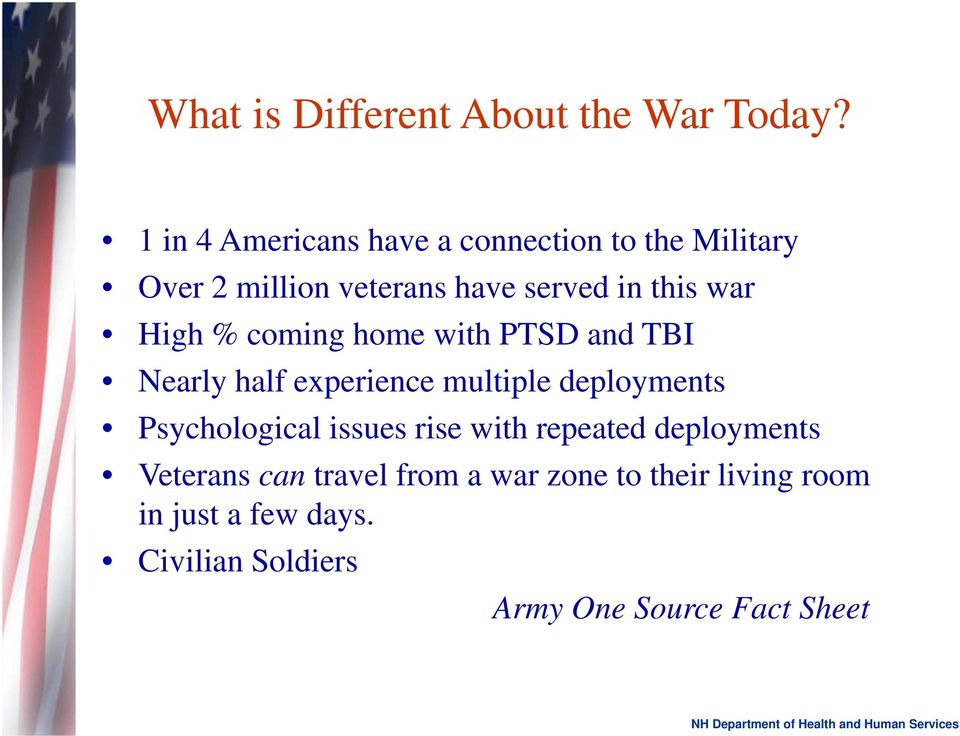 war High % coming home with PTSD and TBI Nearly half experience multiple deployments