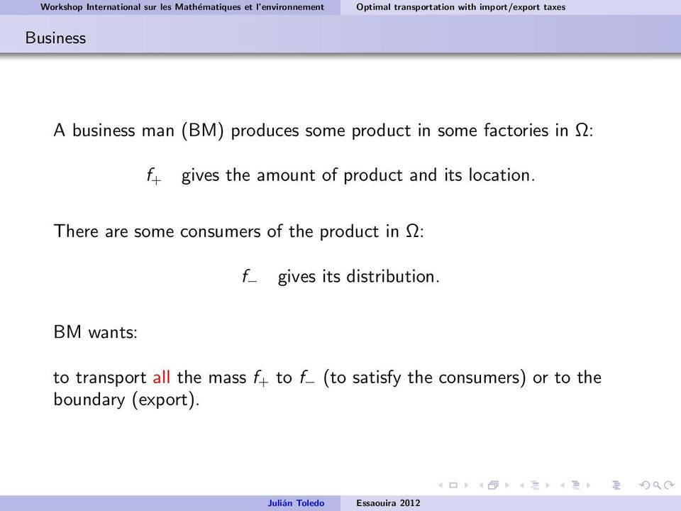 There are some consumers of the product in : f gives its distribution.