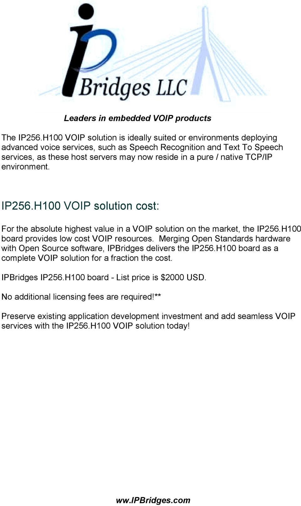 native TCP/IP environment. IP256.H100 VOIP solution cost: For the absolute highest value in a VOIP solution on the market, the IP256.H100 board provides low cost VOIP resources.