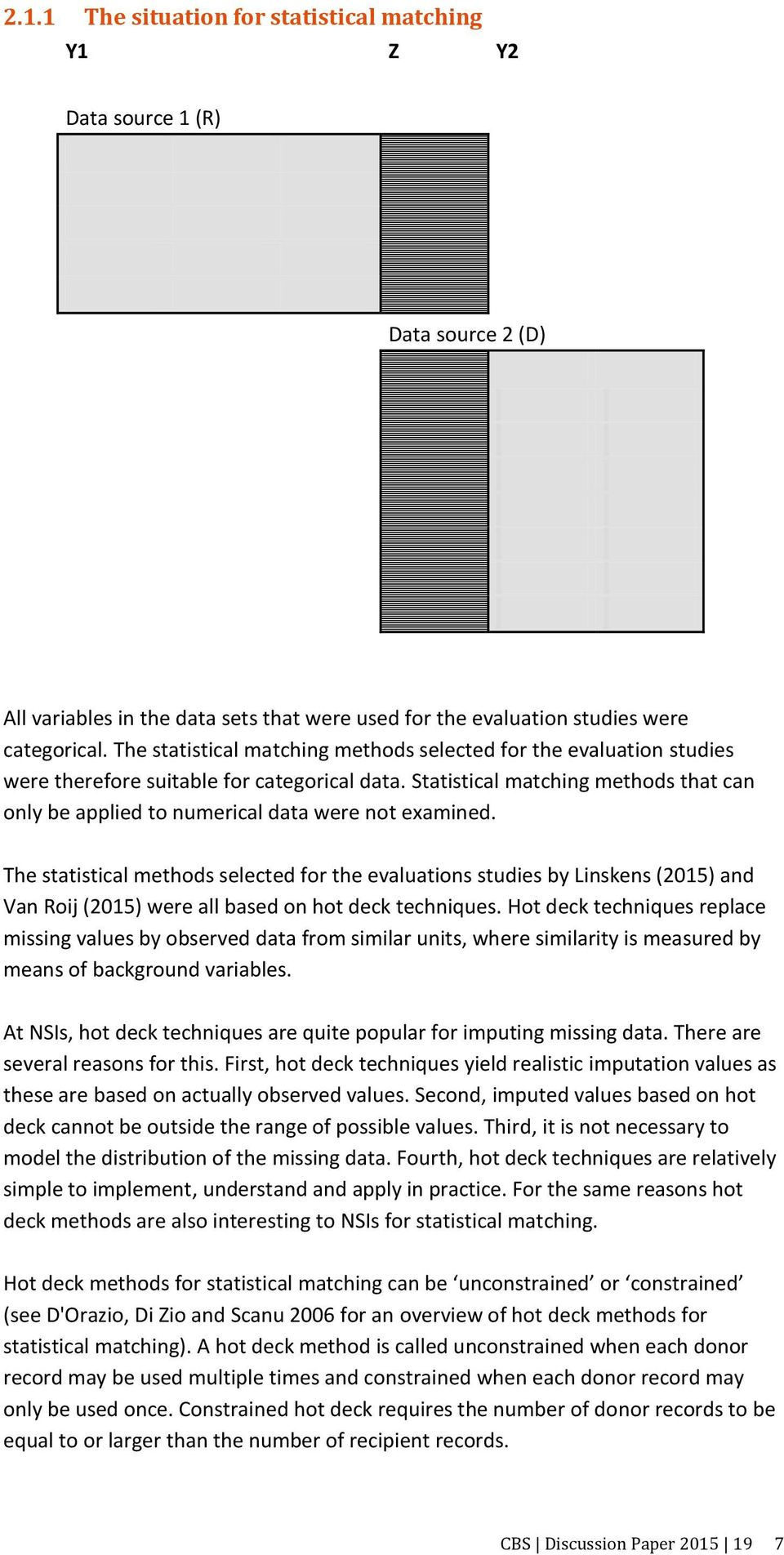 Statistical matching methods that can only be applied to numerical data were not examined.