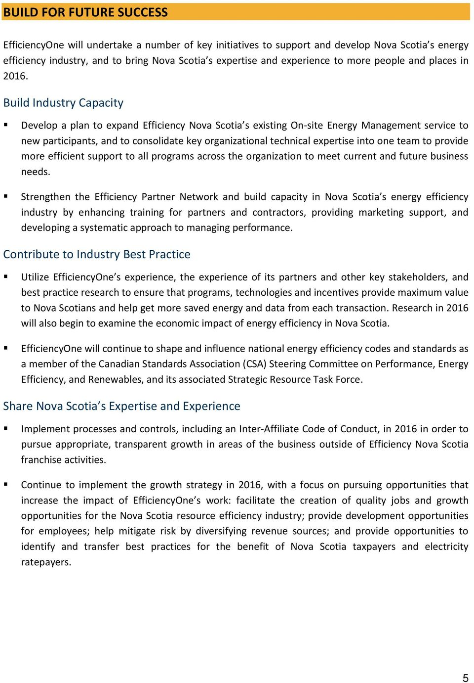 Build Industry Capacity Develop a plan to expand Efficiency Nova Scotia s existing On-site Energy Management service to new participants, and to consolidate key organizational technical expertise