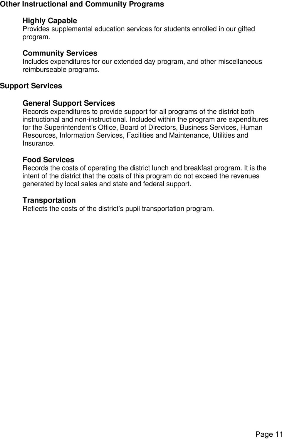 Support Services General Support Services Records expenditures to provide support for all programs of the district both instructional and non-instructional.