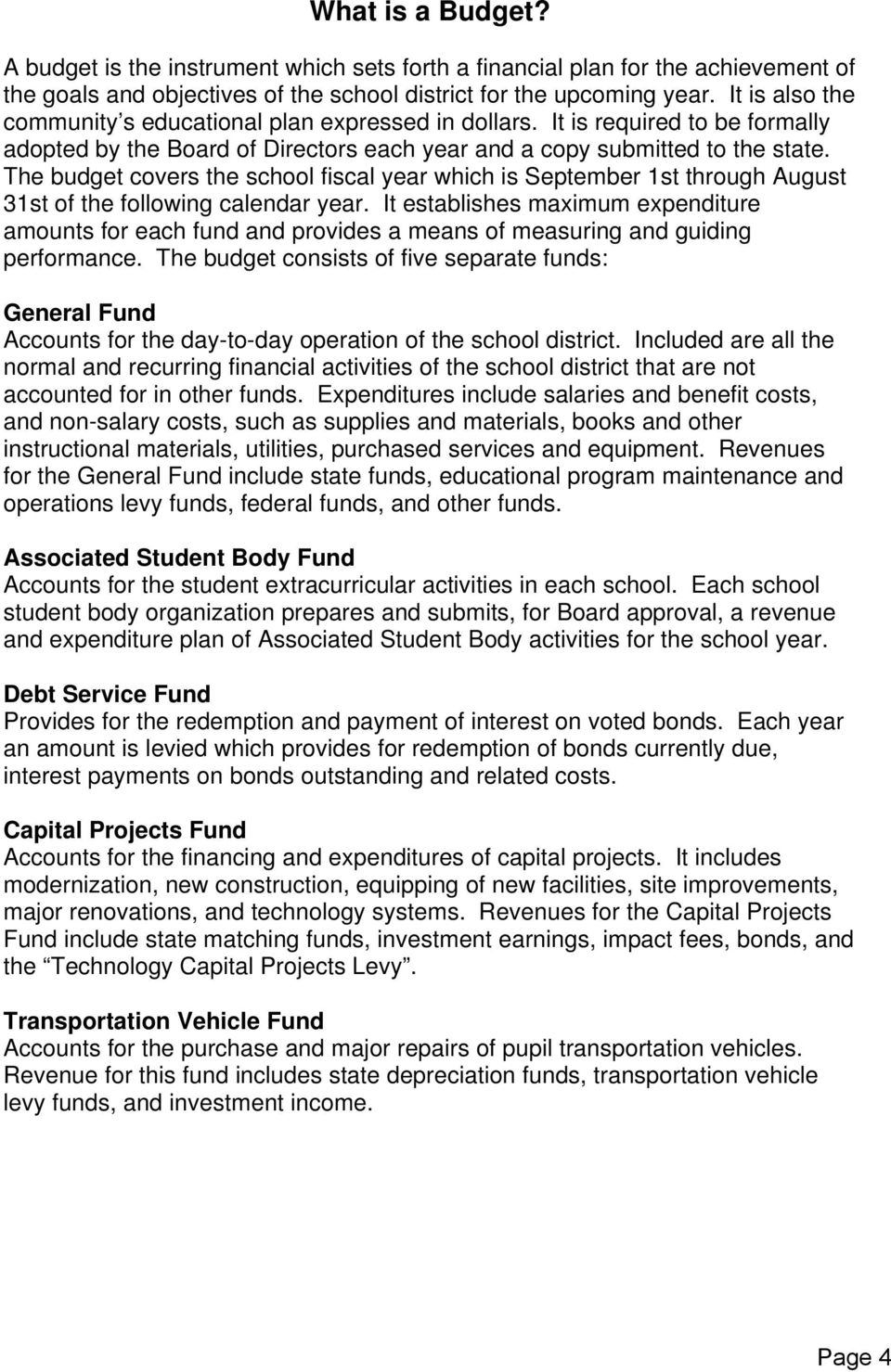 The budget covers the school fiscal year which is September 1st through August 31st of the following calendar year.