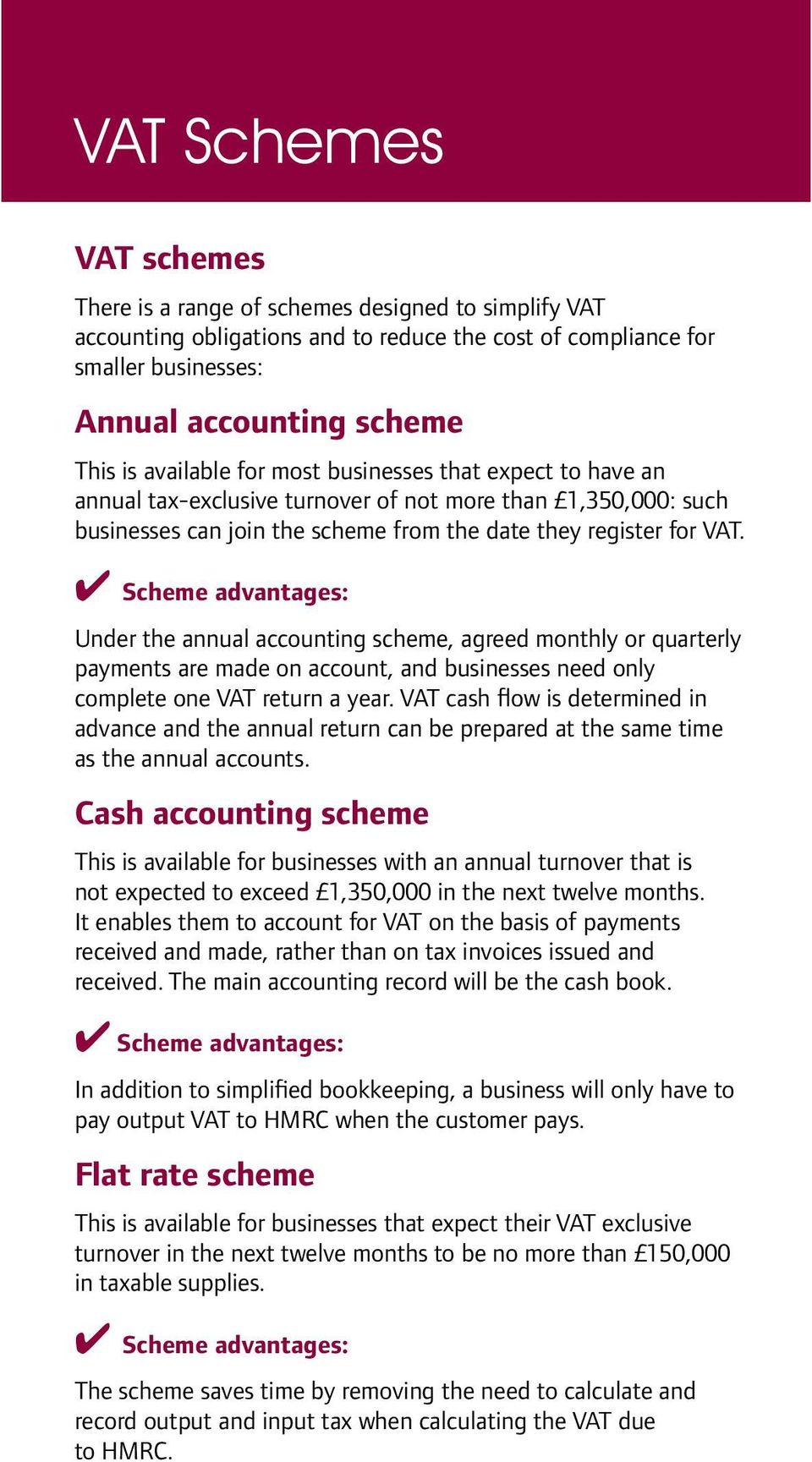 Scheme advantages: Under the annual accounting scheme, agreed monthly or quarterly payments are made on account, and businesses need only complete one VAT return a year.