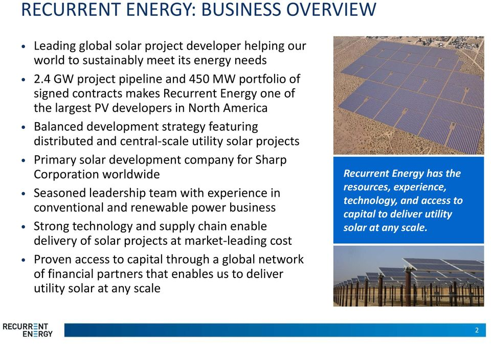 scale utility solar projects Primary solar development company for Sharp Corporation worldwide Seasoned leadership team with experience in conventional and renewable power business Strong technology