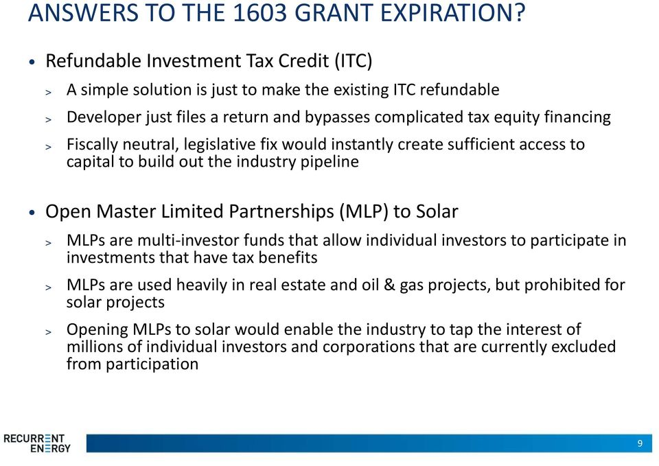 neutral, legislative fix would instantly create sufficient access to capital to build out the industry pipeline Open Master Limited Partnerships (MLP) to Solar > MLPs are multi investor funds
