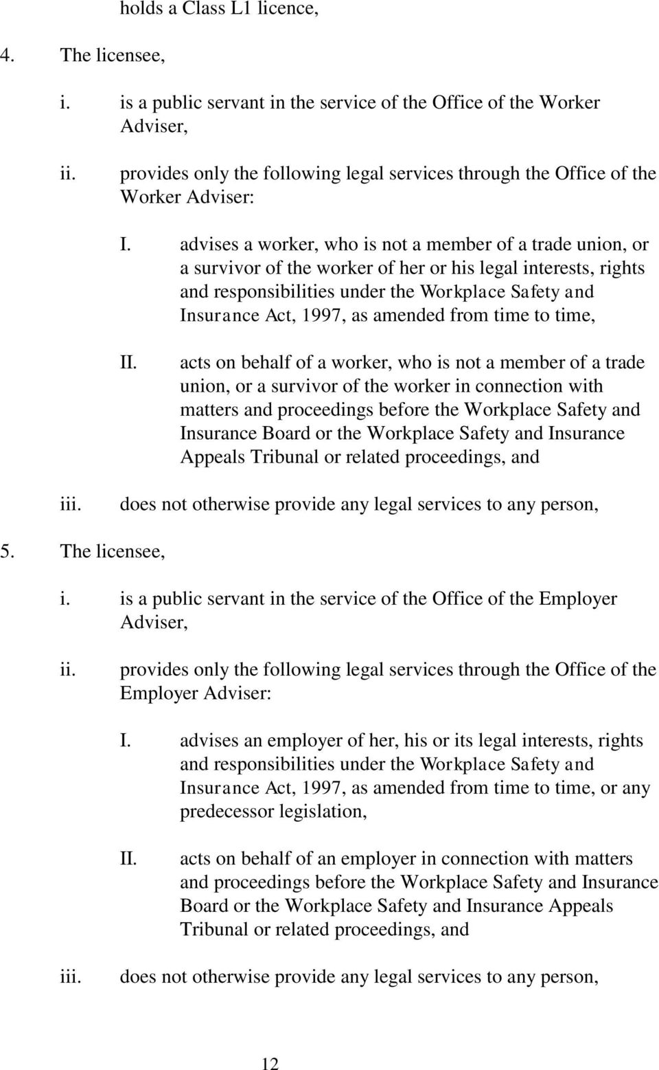 advises a worker, who is not a member of a trade union, or a survivor of the worker of her or his legal interests, rights and responsibilities under the Workplace Safety and Insurance Act, 1997, as