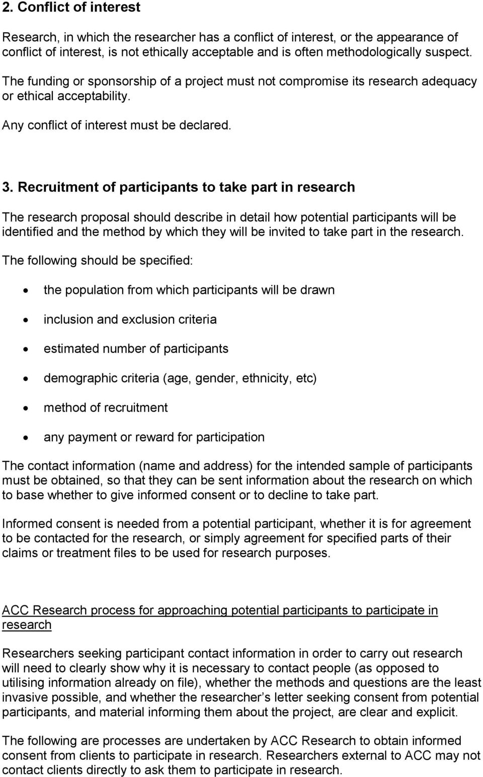 Recruitment of participants to take part in research The research proposal should describe in detail how potential participants will be identified and the method by which they will be invited to take