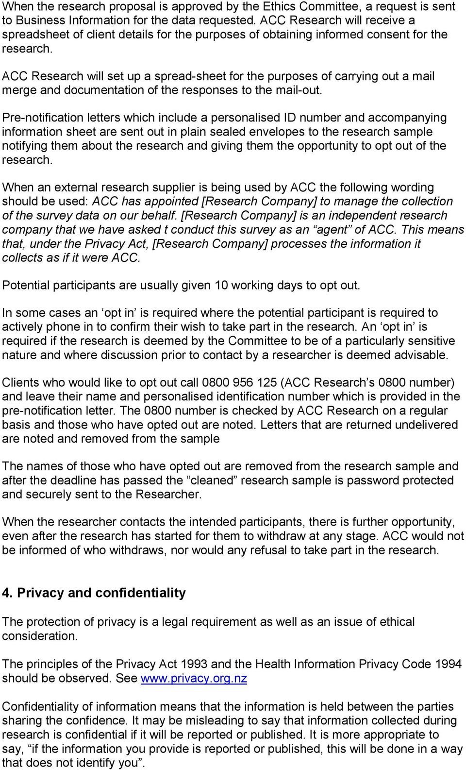 ACC Research will set up a spread-sheet for the purposes of carrying out a mail merge and documentation of the responses to the mail-out.