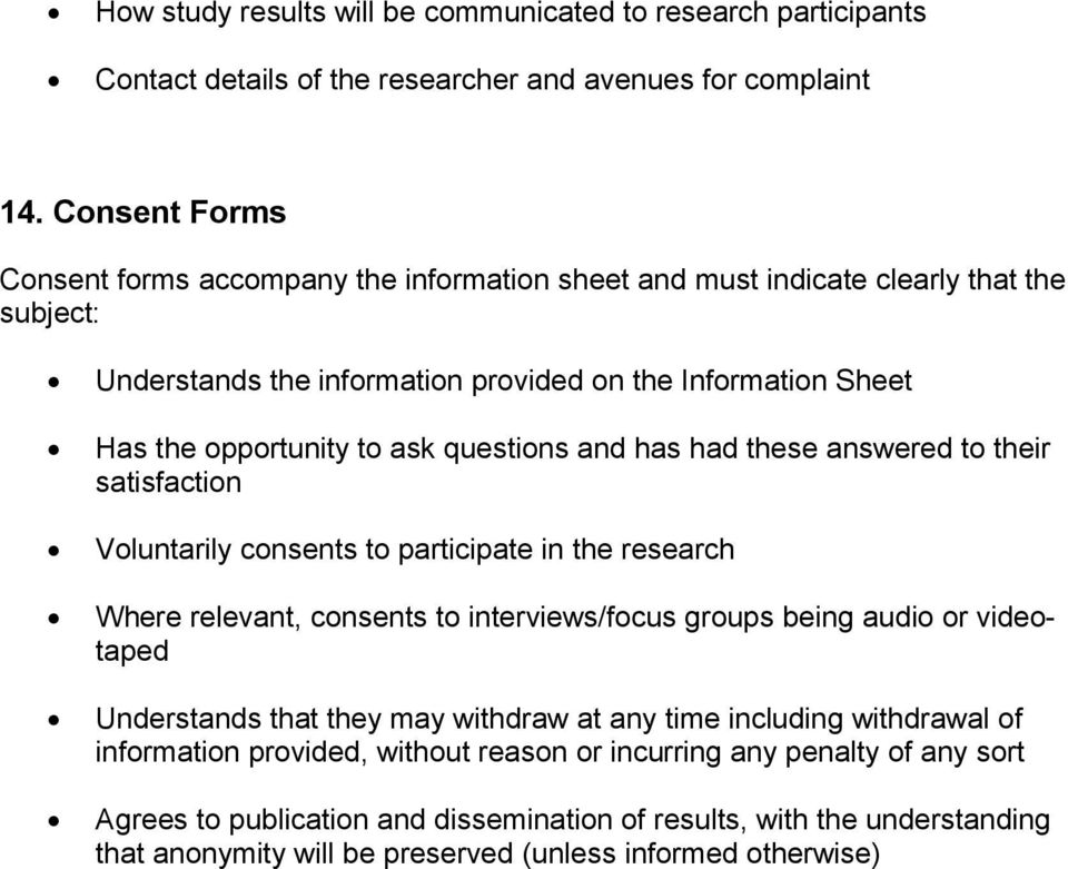 questions and has had these answered to their satisfaction Voluntarily consents to participate in the research Where relevant, consents to interviews/focus groups being audio or videotaped