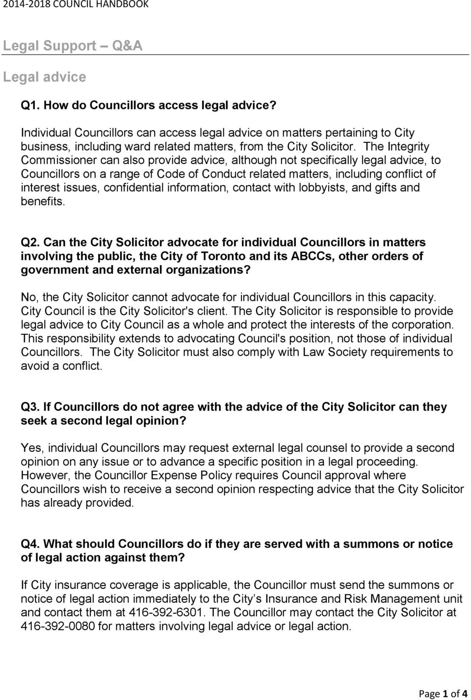 The Integrity Commissioner can also provide advice, although not specifically legal advice, to Councillors on a range of Code of Conduct related matters, including conflict of interest issues,