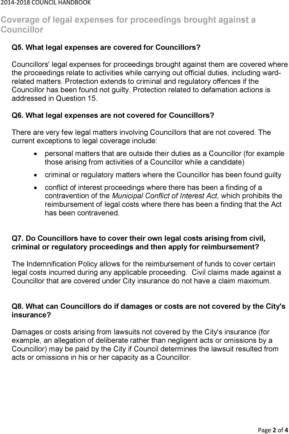 Protection extends to criminal and regulatory offences if the Councillor has been found not guilty. Protection related to defamation actions is addressed in Question 15. Q6.