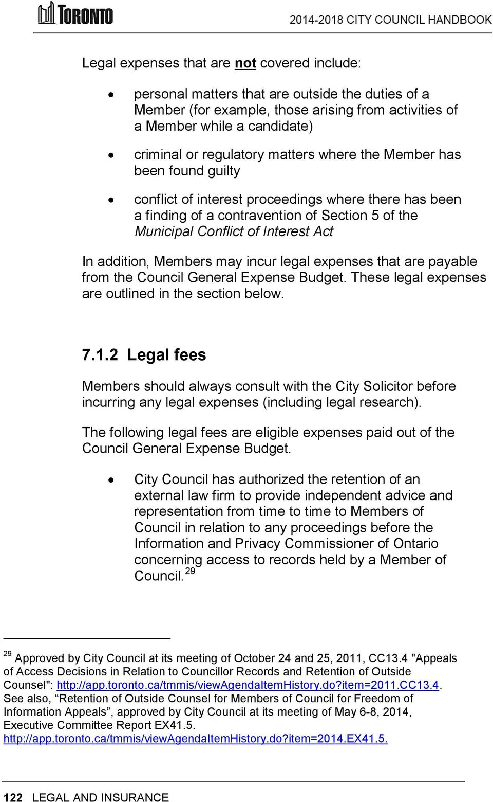 Members may incur legal expenses that are payable from the Council General Expense Budget. These legal expenses are outlined in the section below. 7.1.