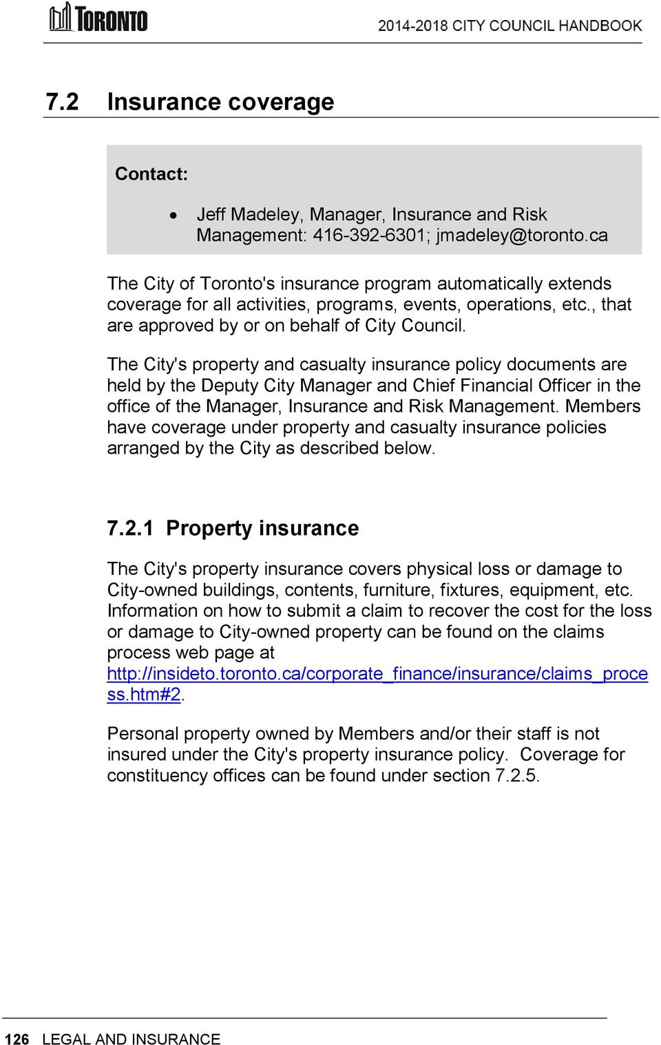 The City's property and casualty insurance policy documents are held by the Deputy City Manager and Chief Financial Officer in the office of the Manager, Insurance and Risk Management.