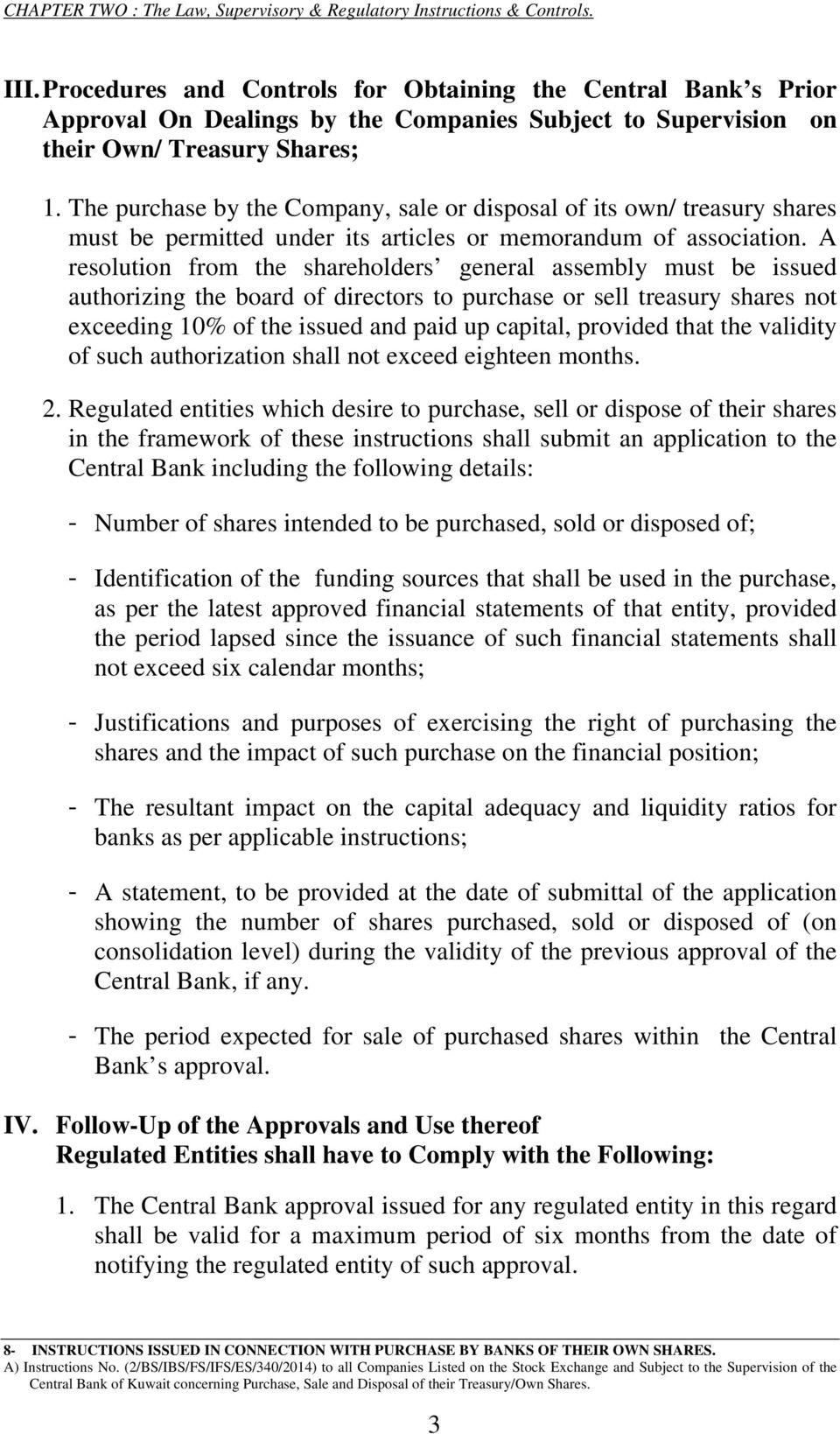 A resolution from the shareholders general assembly must be issued authorizing the board of directors to purchase or sell treasury shares not exceeding 10% of the issued and paid up capital, provided