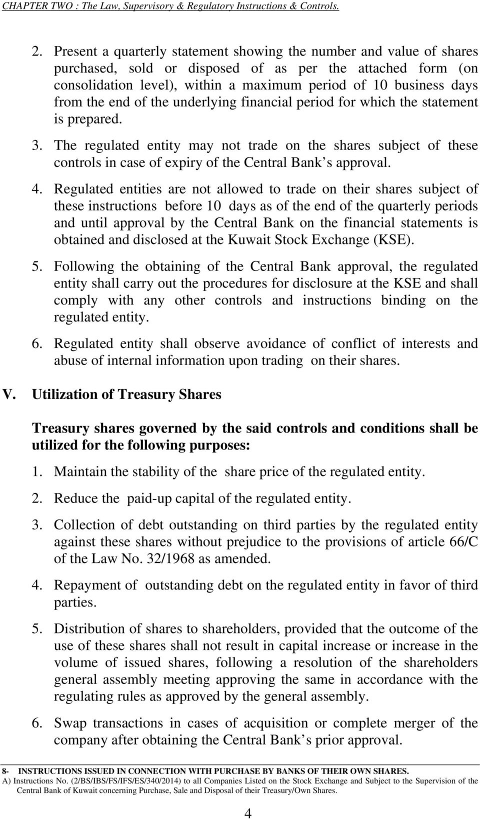 The regulated entity may not trade on the shares subject of these controls in case of expiry of the Central Bank s approval. 4.
