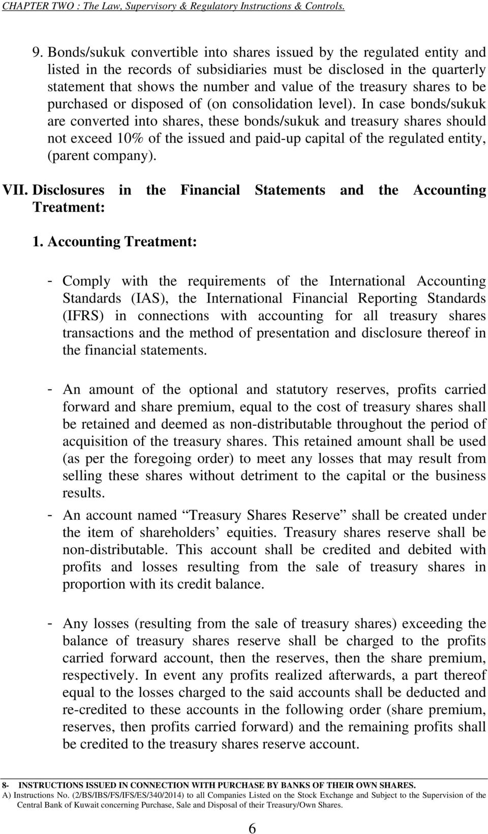 In case bonds/sukuk are converted into shares, these bonds/sukuk and treasury shares should not exceed 10% of the issued and paid-up capital of the regulated entity, (parent company). VII.