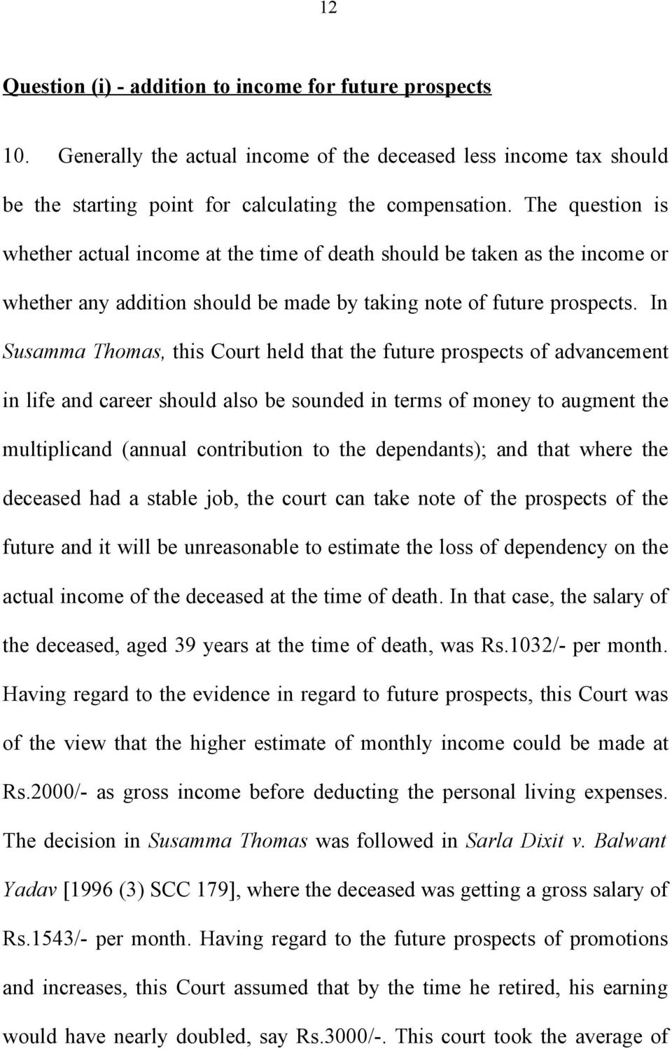 In Susamma Thomas, this Court held that the future prospects of advancement in life and career should also be sounded in terms of money to augment the multiplicand (annual contribution to the