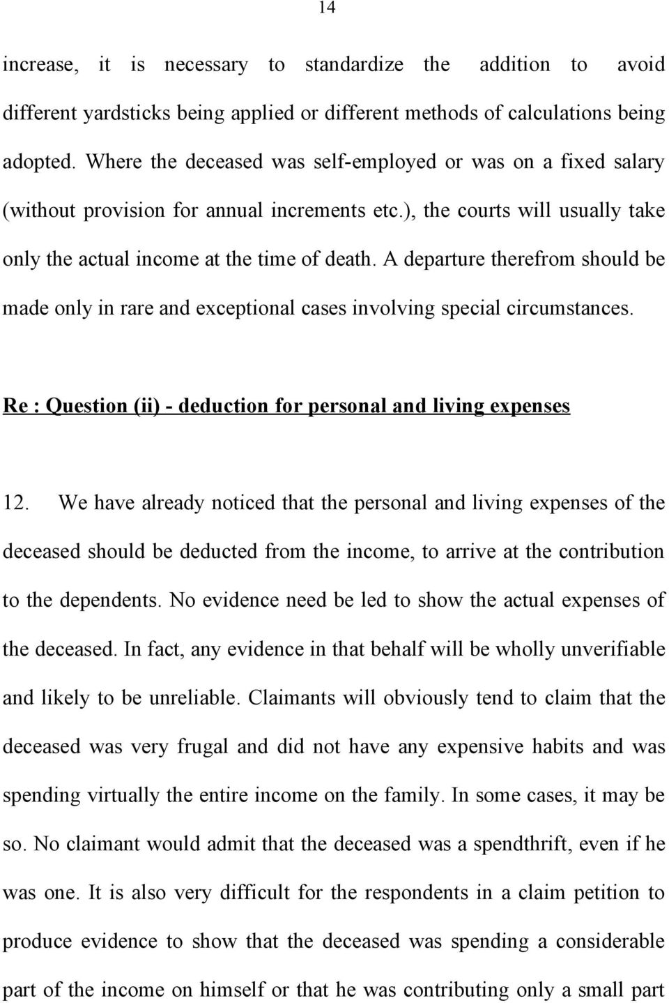 A departure therefrom should be made only in rare and exceptional cases involving special circumstances. Re : Question (ii) - deduction for personal and living expenses 12.