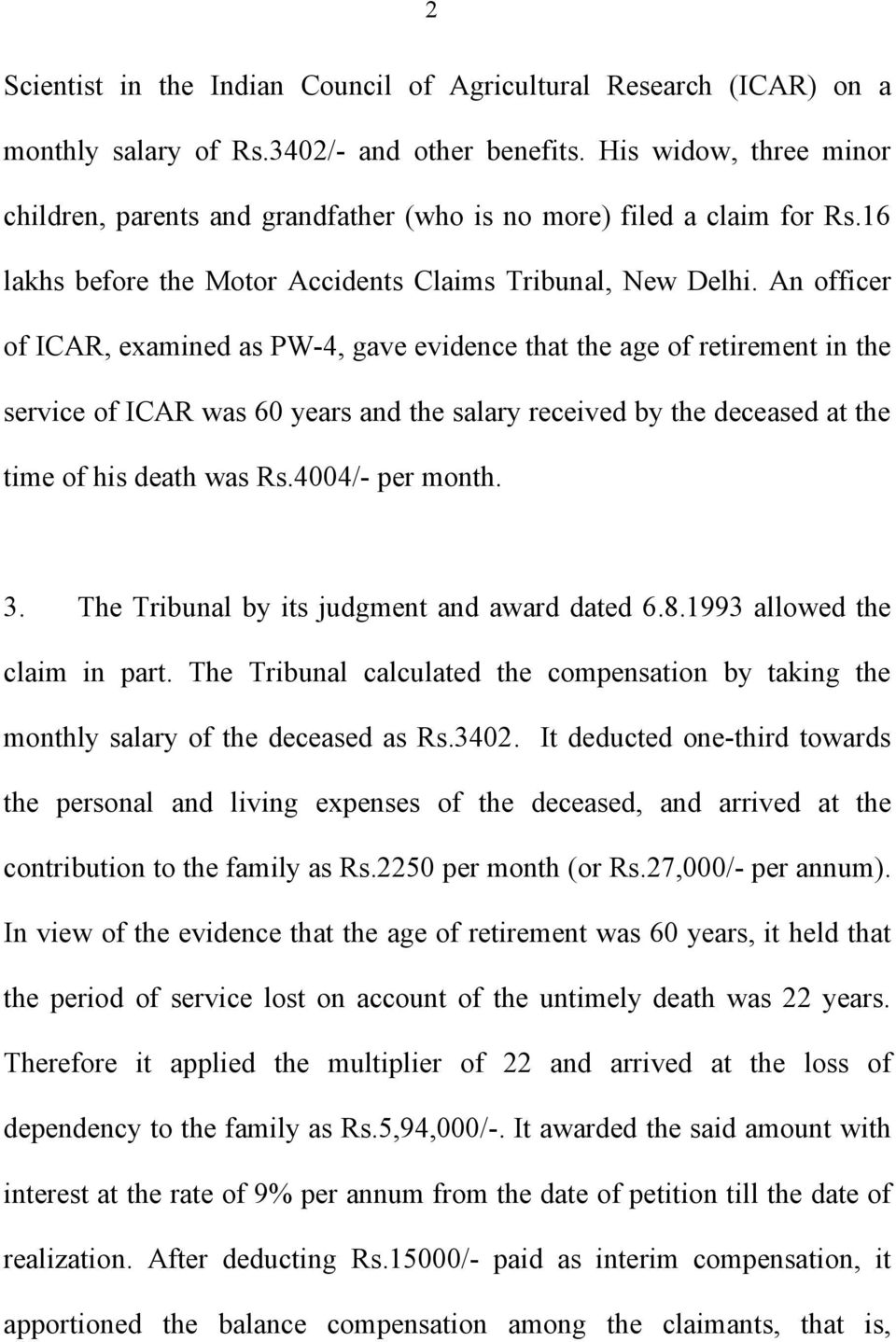 An officer of ICAR, examined as PW-4, gave evidence that the age of retirement in the service of ICAR was 60 years and the salary received by the deceased at the time of his death was Rs.