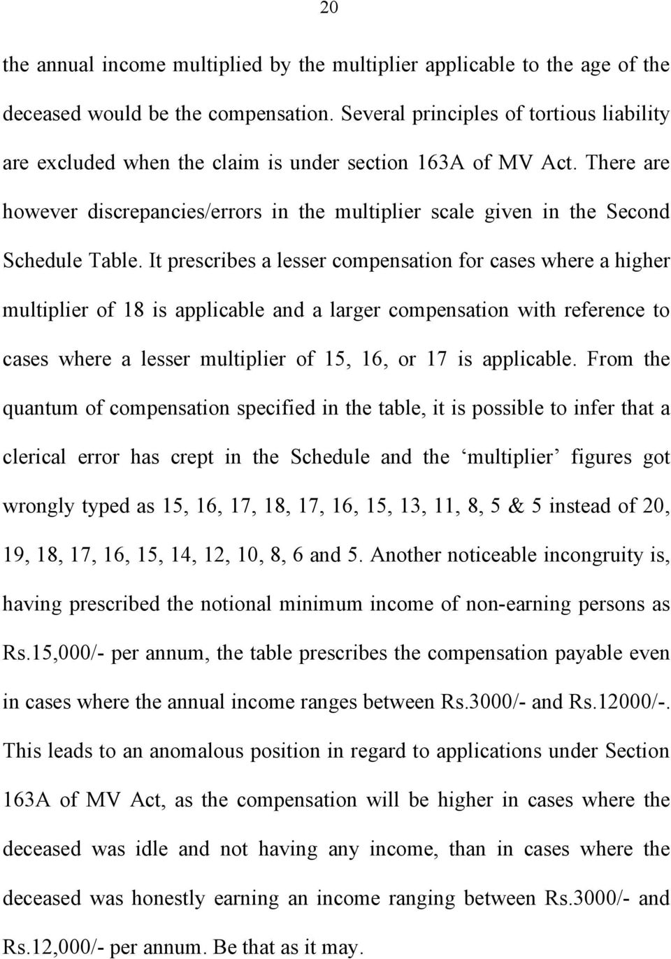 It prescribes a lesser compensation for cases where a higher multiplier of 18 is applicable and a larger compensation with reference to cases where a lesser multiplier of 15, 16, or 17 is applicable.