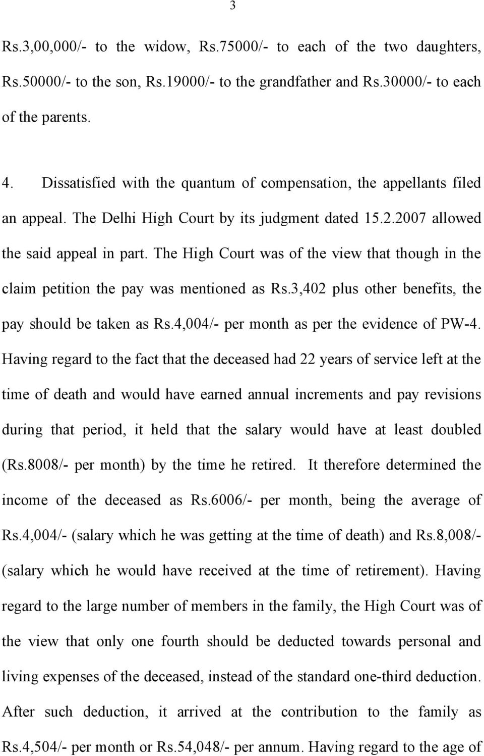 The High Court was of the view that though in the claim petition the pay was mentioned as Rs.3,402 plus other benefits, the pay should be taken as Rs.4,004/- per month as per the evidence of PW-4.