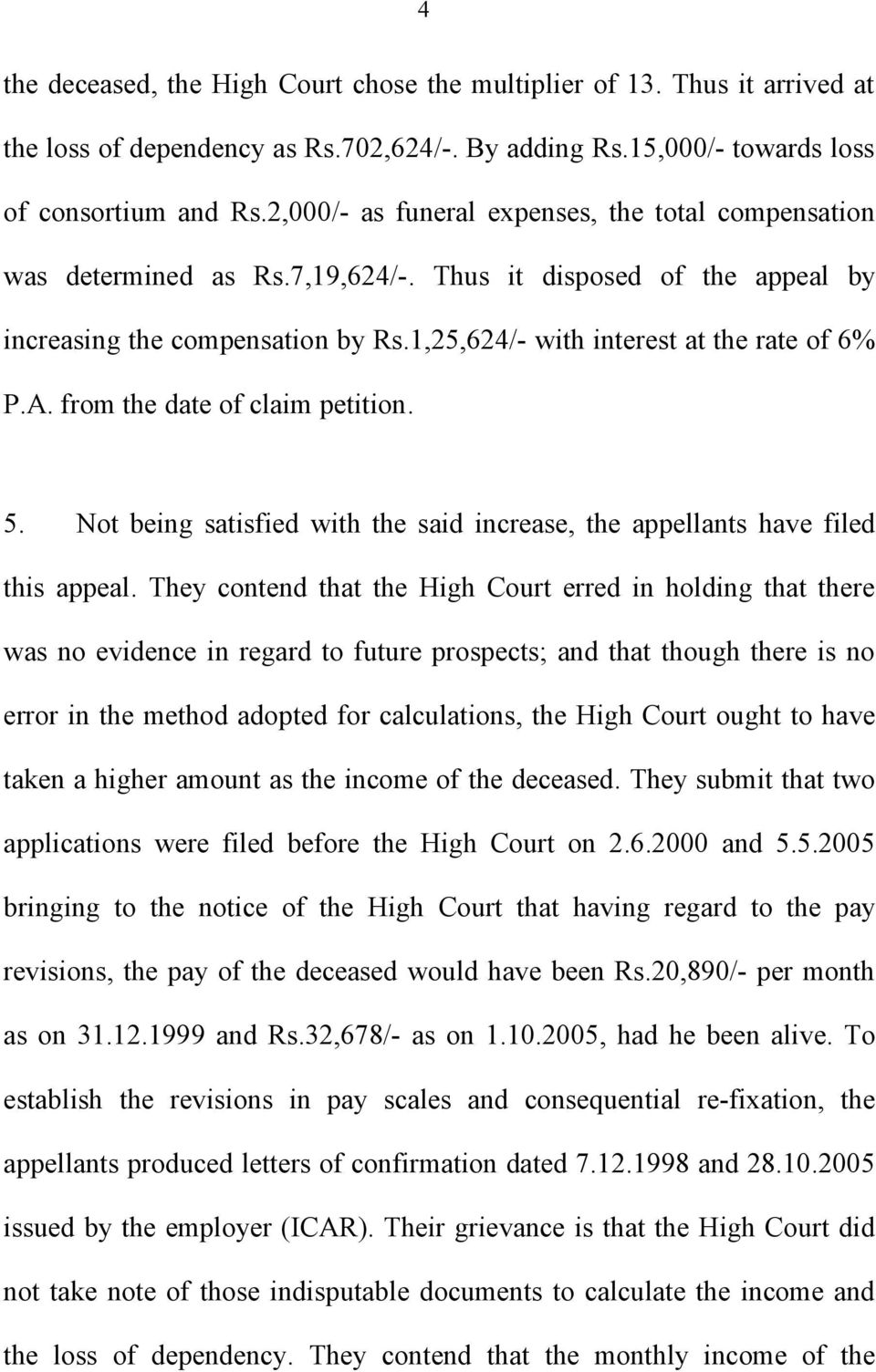 from the date of claim petition. 5. Not being satisfied with the said increase, the appellants have filed this appeal.