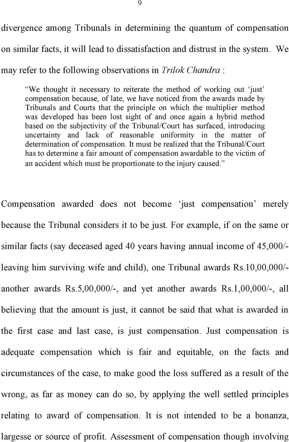 by Tribunals and Courts that the principle on which the multiplier method was developed has been lost sight of and once again a hybrid method based on the subjectivity of the Tribunal/Court has