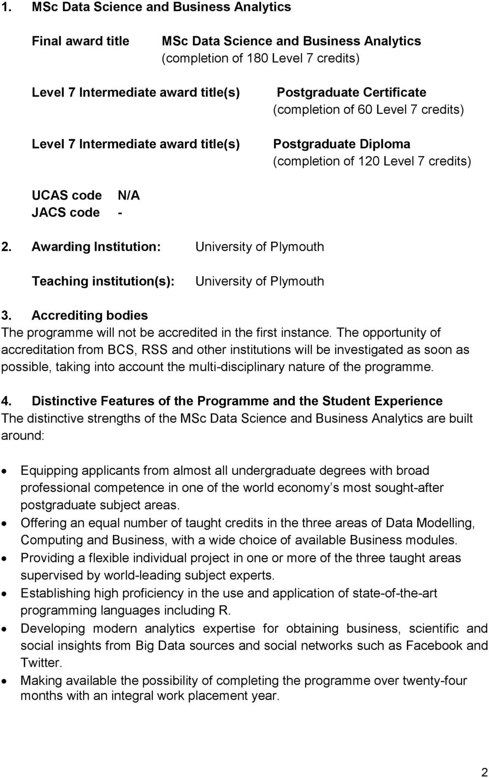 Awarding Institution: University of Plymouth Teaching institution(s): University of Plymouth 3. Accrediting bodies The programme will not be accredited in the first instance.