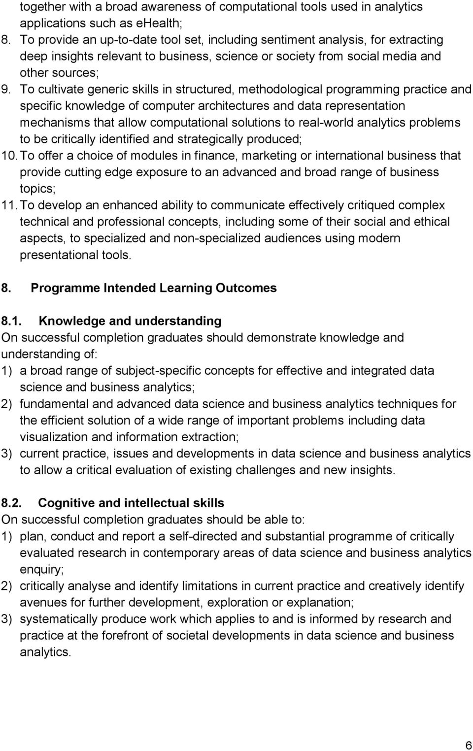 To cultivate generic skills in structured, methodological programming practice and specific knowledge of computer architectures and data representation mechanisms that allow computational solutions