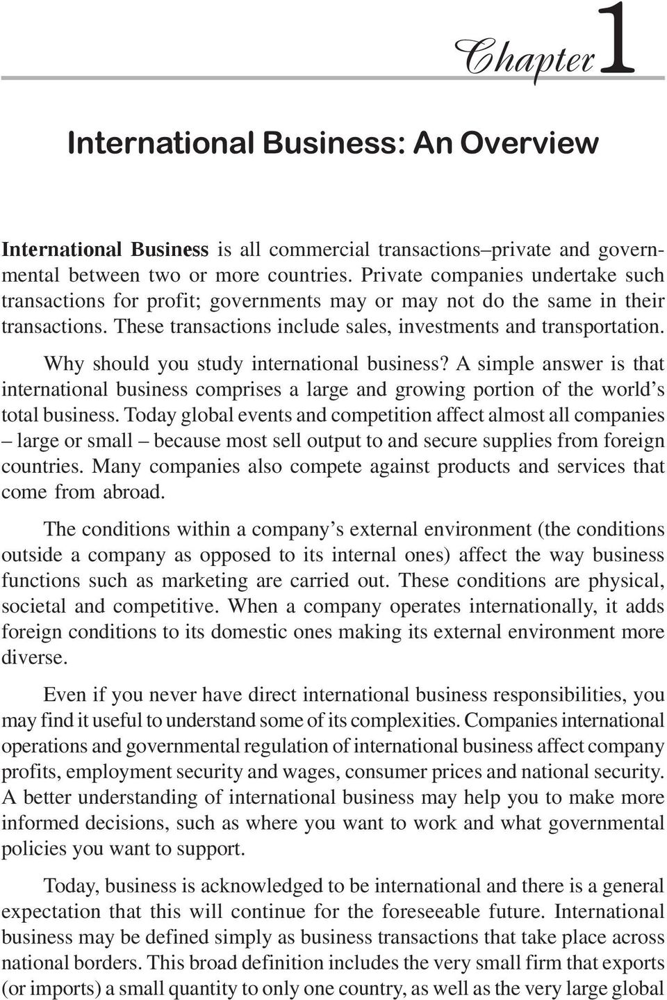 Why should you study international business? A simple answer is that international business comprises a large and growing portion of the world s total business.
