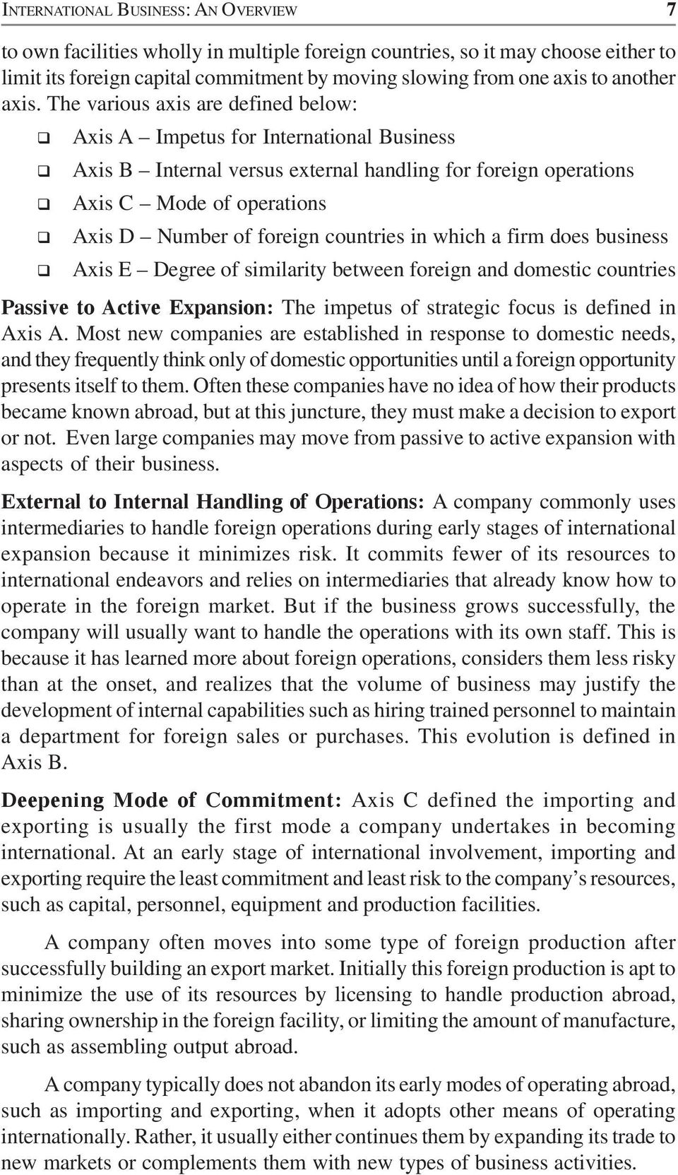 The various axis are defined below: Axis A Impetus for International Business Axis B Internal versus external handling for foreign operations Axis C Mode of operations Axis D Number of foreign