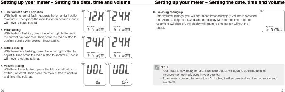 Hour setting With the hour flashing, press the left or right button until the current hour appears. Then press the main button to confirm it and it will move to minute setting. 4a) 4b) 5) 6) 8.