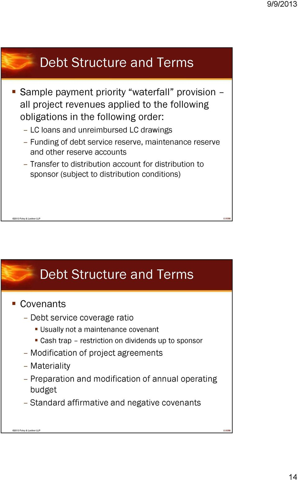 (subject to distribution conditions) Debt Structure and Terms Covenants Debt service coverage ratio Usually not a maintenance covenant Cash trap restriction on