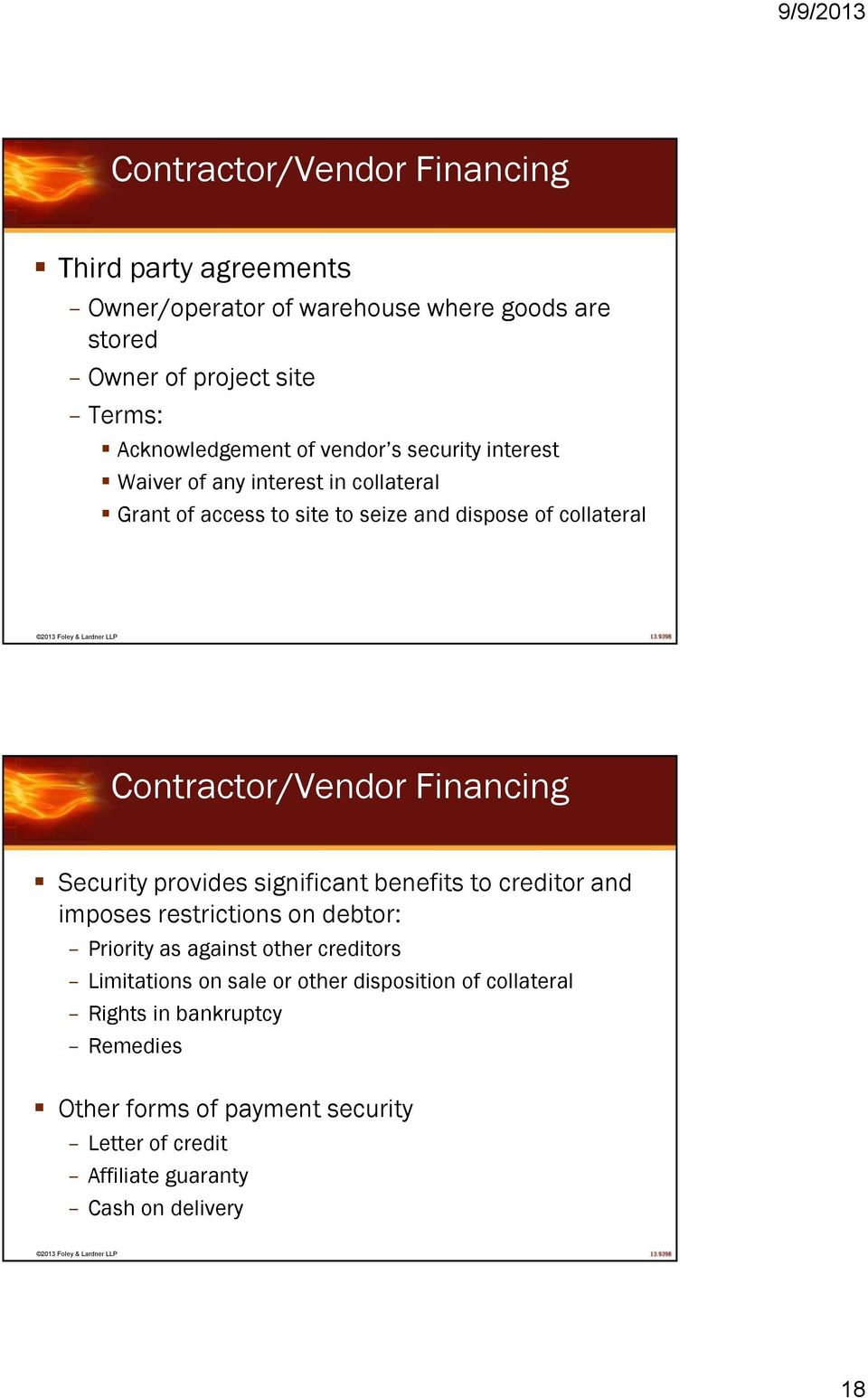 Financing Security provides significant benefits to creditor and imposes restrictions on debtor: Priority as against other creditors Limitations on