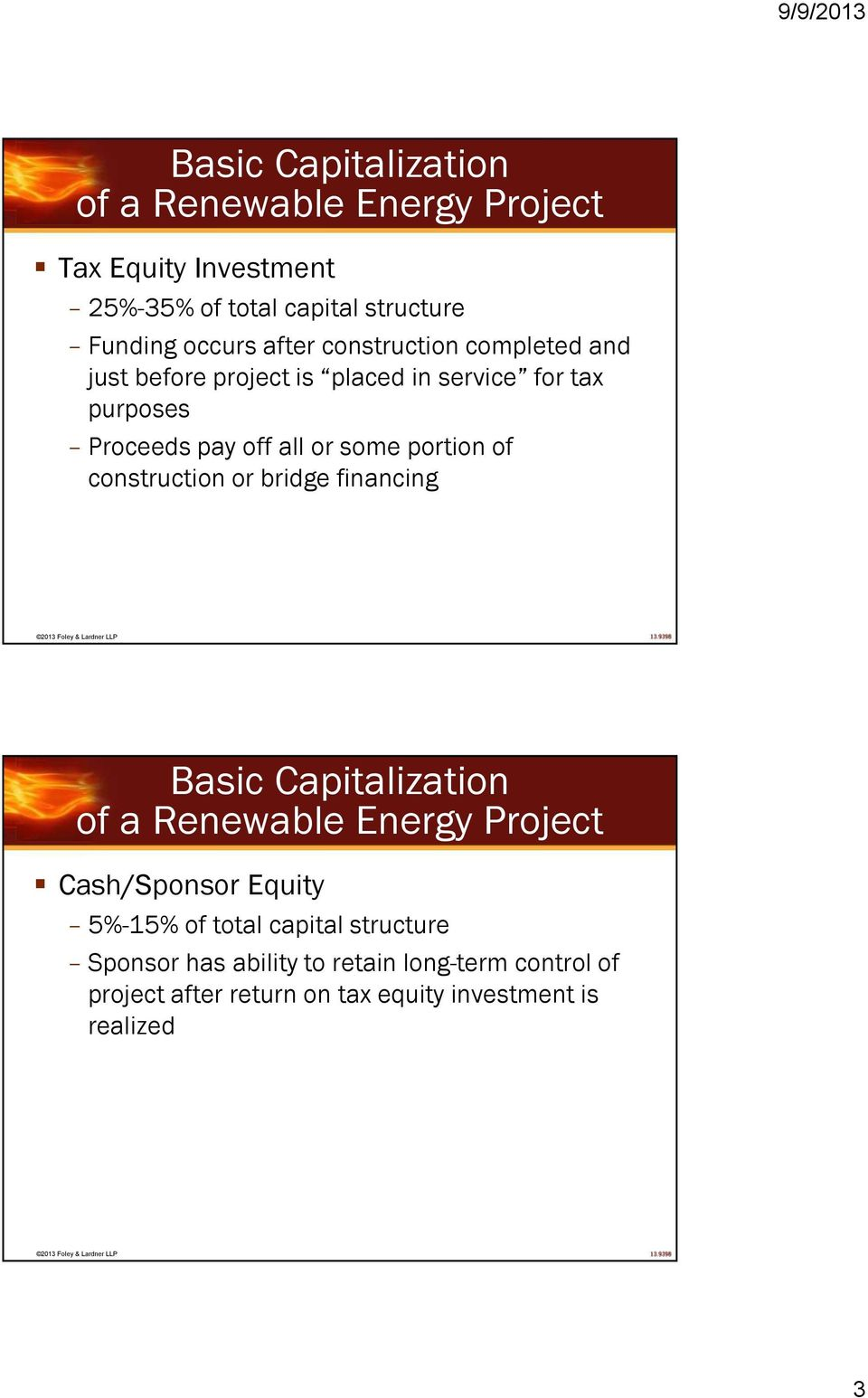 portion of construction or bridge financing Basic Capitalization of a Renewable Energy Project Cash/Sponsor Equity 5%-15% of