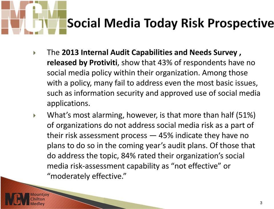 What s most alarming, however, is that more than half (51%) of organizations do not address social media risk as a part of their risk assessment process 45% indicate they