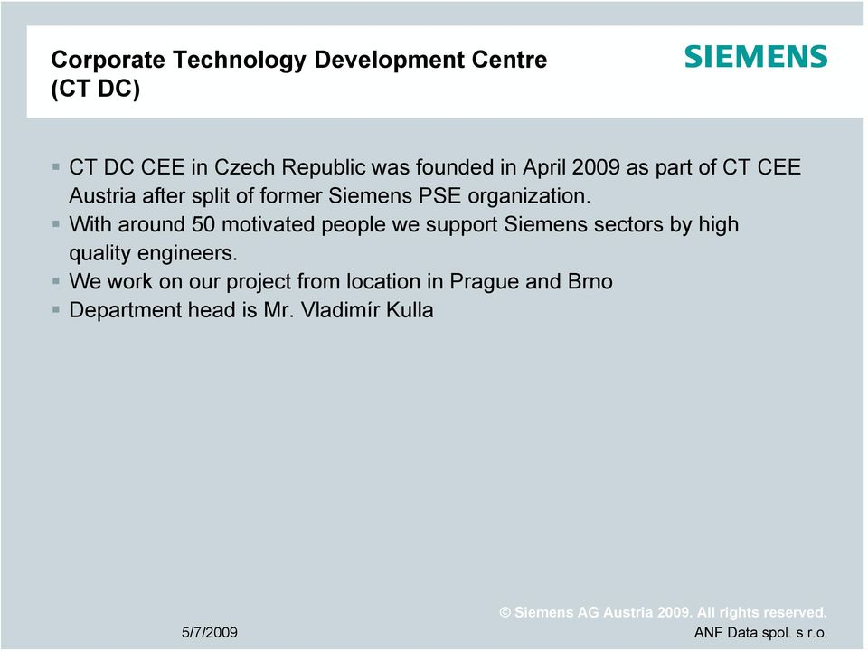 With around 50 motivated people we support Siemens sectors by high quality engineers.