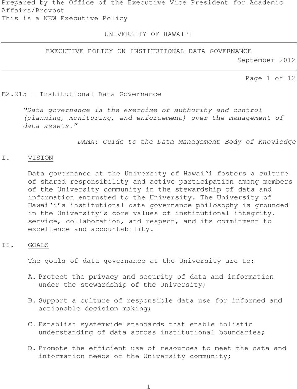 stitutional Data Governance Page 1 of 12 Data governance is the exercise of authority and control (planning, monitoring, and enforcement) over the management of data assets. I.