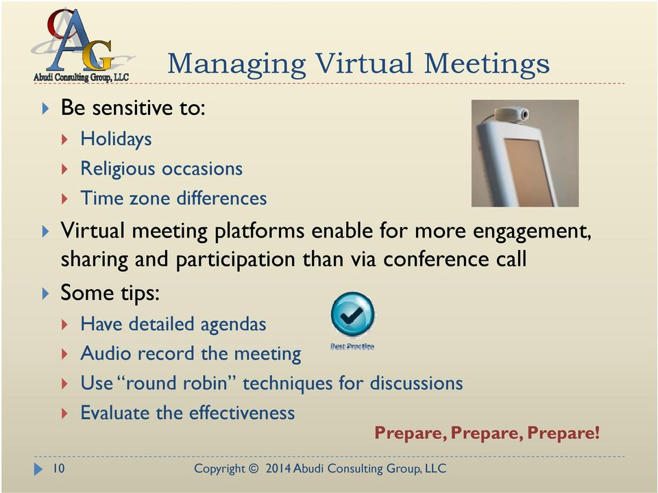 than via conference call Some tips: Have detailed agendas Audio record the meeting Use