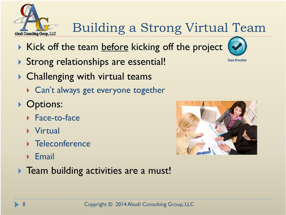 Challenging with virtual teams Can t always get everyone together