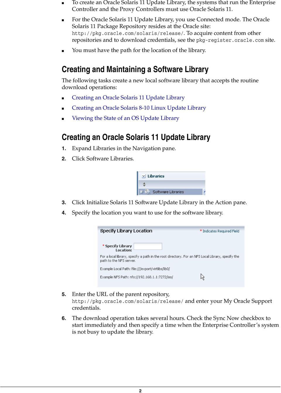 To acquire content from other repositories and to download credentials, see the pkg-register.oracle.com site. You must have the path for the location of the library.