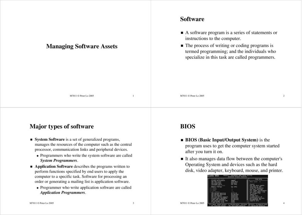 M7011 Peter Lo 2005 1 M7011 Peter Lo 2005 2 Major types of software BIOS System Software is a set of generalized programs, manages the resources of the computer such as the central processor,