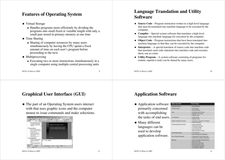 two or more instructions simultaneously in a single computer using multiple central processing units Language Translation and Utility Software Source Code Program instruction written in a high-level
