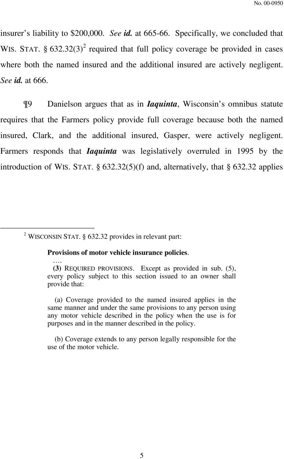9 Danielson argues that as in Iaquinta, Wisconsin s omnibus statute requires that the Farmers policy provide full coverage because both the named insured, Clark, and the additional insured, Gasper,